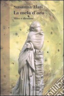 La mela d'oro. Mito e destino libro di Mati Susanna