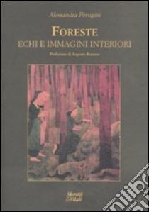 Foreste, echi e immagini interiori libro di Perugini Alessandra
