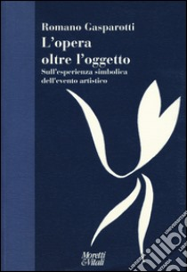 L'opera oltre l'oggetto. Sull'esperienza simbolica dell'evento artistico libro di Gasparotti Romano
