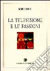 La televisione e le passioni libro