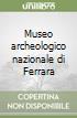 Museo archeologico nazionale di Ferrara libro