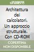 Architettura dei calcolatori. Un approccio strutturale. Con CD-ROM