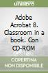 Adobe Acrobat 8. Classroom in a book. Con CD-ROM