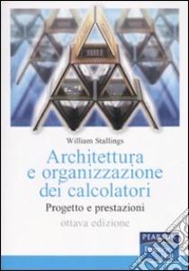 Architettura e organizzazione dei calcolatori. Progetto e prestazioni libro di Stallings William