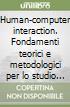 Human-computer interaction. Fondamenti teorici e metodologici per lo studio dell'interazione tra persone e tecnologie libro