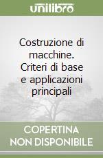 Costruzione di macchine. Criteri di base e applicazioni principali libro di De Paulis Antonio - Manfredi Enrico