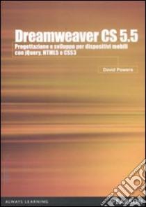 Dreamweaver CS5.5. Progettazione e sviluppo per dispositivi mobili con JQuery, HTML 5 e CSS 3 libro di Powers David