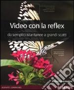 Video con la reflex. Da semplici istantanee a grandi scatti libro