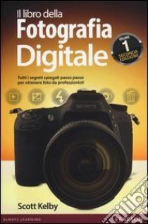 Il libro della fotografia digitale. Tutti i segreti spiegati passo passo per ottenere foto da professionisti (1) libro di Kelby Scott