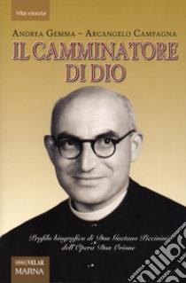 Il camminatore di Dio. Profilo biografico di Don Gaetano Piccinini dell'Opera Don Orione libro di Gemma Andrea - Campagna Arcangelo