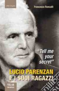 «Tell me your secret». Lucio Parenzan e i suoi ragazzi libro di Roncalli Francesco
