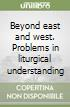Beyond east and west. Problems in liturgical understanding