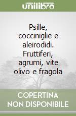 Psille, cocciniglie e aleirodidi. Fruttiferi, agrumi, vite olivo e fragola libro di Cravedi P. - Mazzoni E. - Pasqualini E.