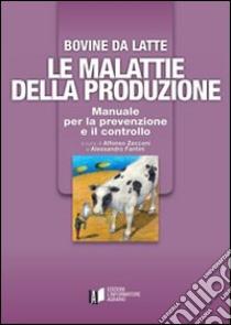 Bovine di latte. Le malattie della produzione. Manuale per la prevenzione e il controllo libro di Zecconi A. - Fantini A.