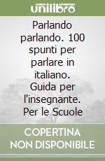 Parlando parlando. 100 spunti per parlare in italiano. Guida per l'insegnante. Per le Scuole libro di Mazza Aldo - Montali Sandra