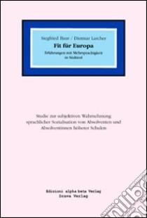 Fit für Europa. Erfahrungen mit Mehrsprachigkeit in Südtirol libro di Baur Sigfried; Larcher Dietmar