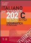 Italiano per stranieri. 202 esercizi C1-C2 con soluzioni e grammatica di riferimento