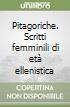 Pitagoriche. Scritti femminili di età ellenistica libro