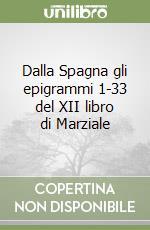Dalla Spagna gli epigrammi 1-33 del XII libro di Marziale libro di Craca Clotilde