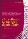 «Lo sviluppo ha bisogno di cristiani». Riflessioni intorno all'enciclica Caritas in veritate libro