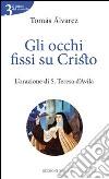 Gli occhi fissi su Cristo. L'orazione di S. Teresa d'Avila libro
