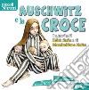 Auschwitz e la croce. La storia di Edith Stein e di Massimiliano Kolbe libro