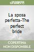La sposa perfetta-The perfect bride libro