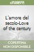 L'amore del secolo-Love of the century libro