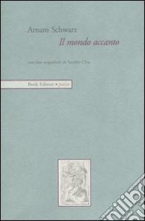 Il mondo accanto libro di Schwarz Arturo