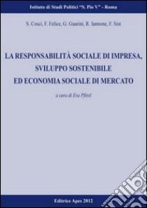 La responsabilità sociale d'impresa, sviluppo sostenibilità ed economia sociale di mercato libro