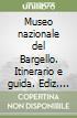 Museo nazionale del Bargello. Itinerario e guida. Ediz. inglese libro