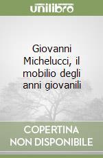 Giovanni Michelucci, il mobilio degli anni giovanili libro di Liscia Bemporad Dora