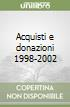 Acquisti e donazioni 1998-2002 libro