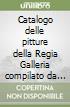 Catalogo delle pitture della Regia Galleria compilato da Giuseppe Bencivenni già Pelli. Gli Uffizi alla fine del Settecento libro