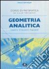 Geometria analitica. Logaritmi, disequazioni, progressioni. Per le scuole superiori libro