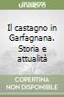 Il castagno in Garfagnana. Storia e attualità libro