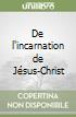 De l'incarnation de J�sus-Christ