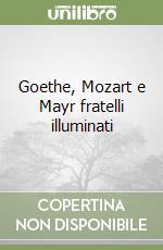 Goethe, Mozart e Mayr fratelli illuminati