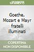 Goethe, Mozart e Mayr fratelli illuminati libro