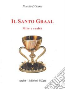 Il Santo Graal. Mito e realtà libro di D'Anna Nuccio