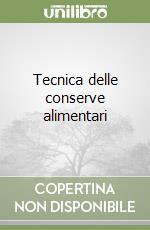 Tecnica delle conserve alimentari libro di Pompei C.