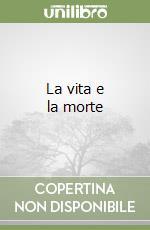 La vita e la morte libro di Lucarelli Francesco