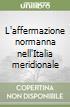 L'affermazione normanna nell'Italia meridionale