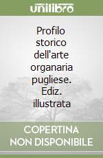 Profilo storico dell'arte organaria pugliese libro di D'Amico Giannicola