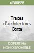 Traces d'architecture. Botta