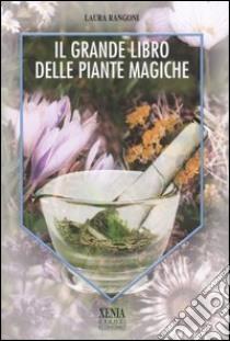 Il grande libro delle piante magiche libro di Rangoni Laura