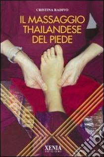 Il Massaggio thailandese del piede libro di Radivo Cristina
