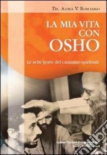 La mia vita con Osho. Le sette porte del cammino spirituale libro di Rosciano Azima V.
