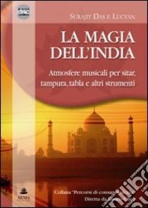 La magia dell'India. Atmosfere musicali per sitar, tampura, tablas e altri strumenti. CD Audio libro di Das Surajit - Lucyan