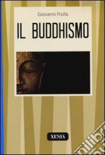 Buddhismo libro di Frulla Giovanni